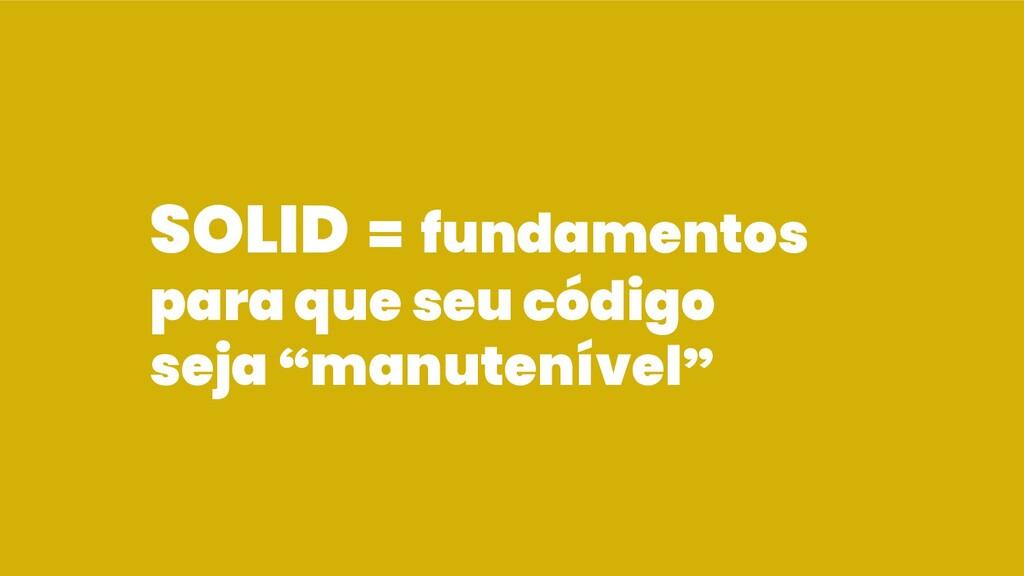 """SOLID = fundamentos para que seu código seja """"m..."""