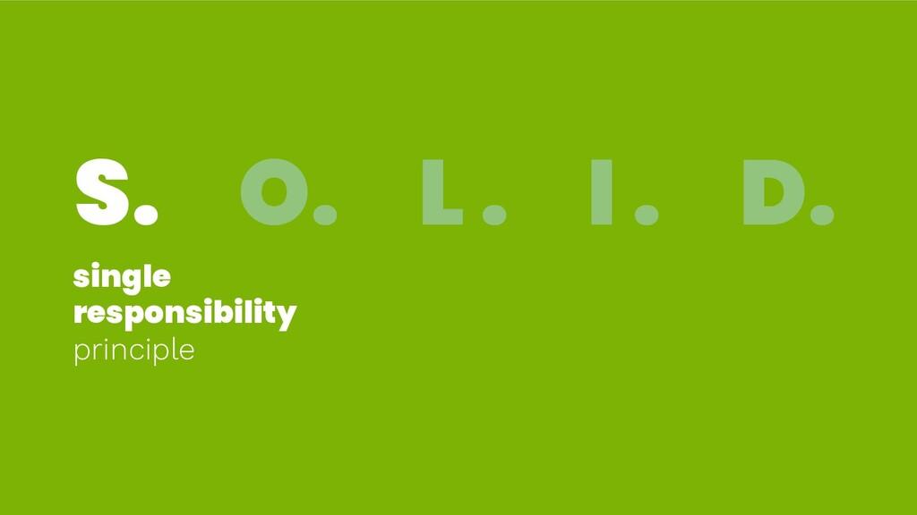 S. O. L . I . D. single responsibility principl...