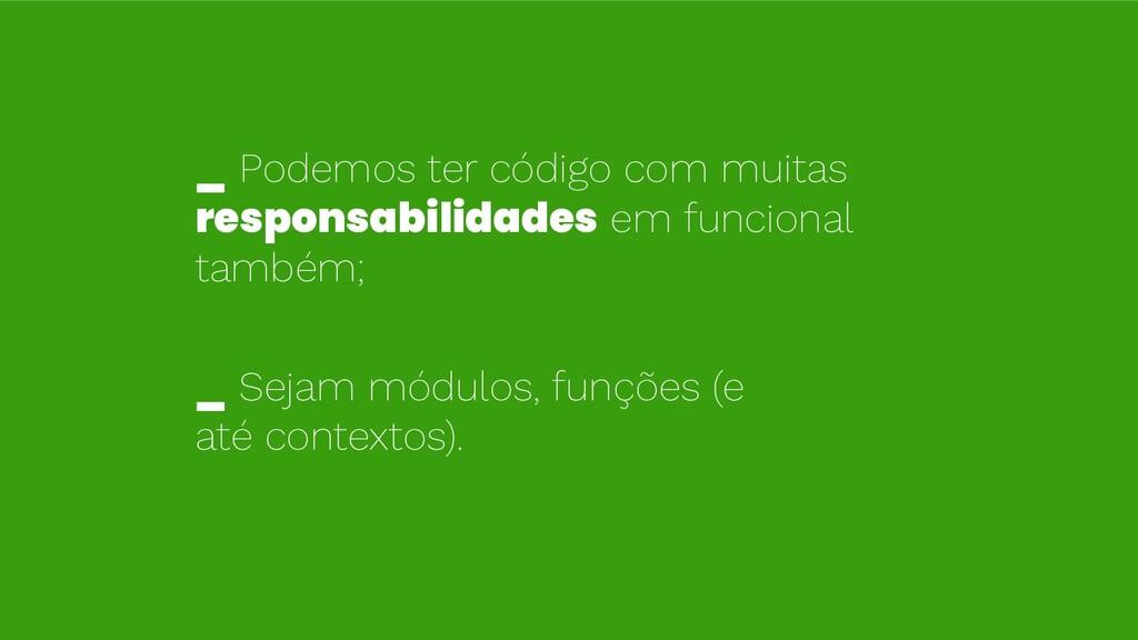 _ Podemos ter código com muitas responsabilidad...