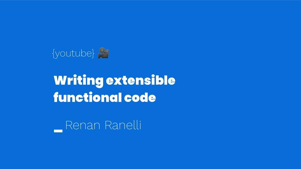 Writing extensible functional code _ Renan Rane...
