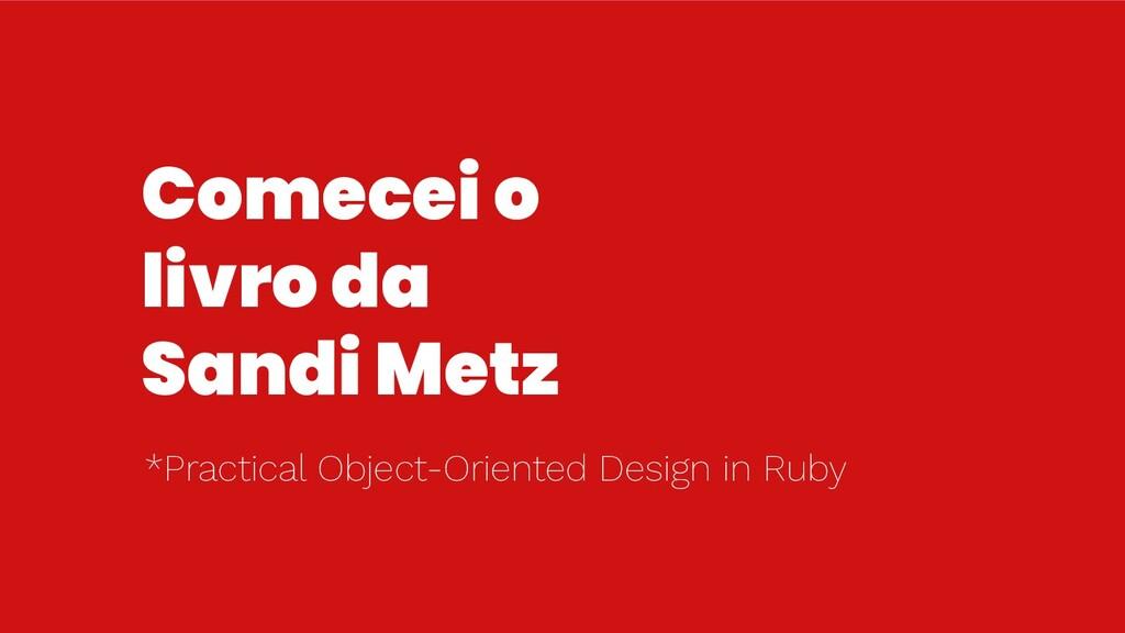 Comecei o livro da Sandi Metz *Practical Object...