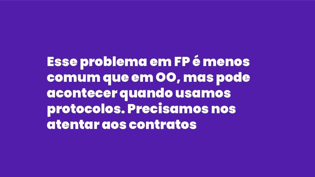 Esse problema em FP é menos comum que em OO, ma...