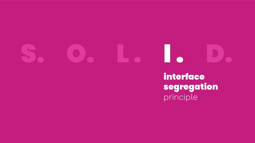 S. O. L . I . D. interface segregation principl...