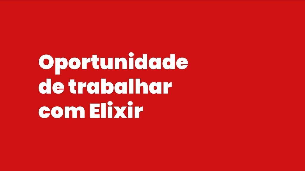 Oportunidade de trabalhar com Elixir