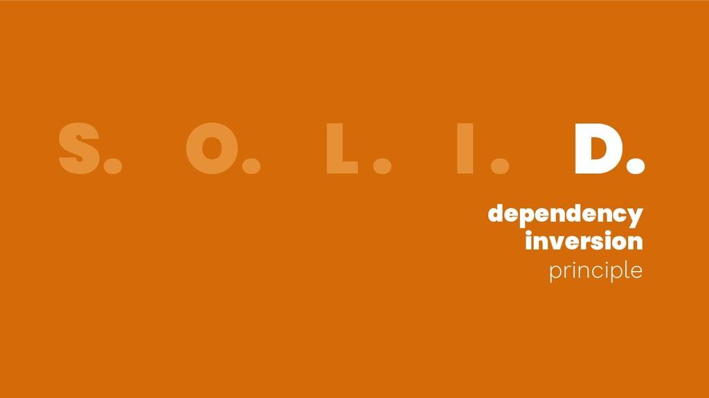 S. O. L . I . D. dependency inversion principle...