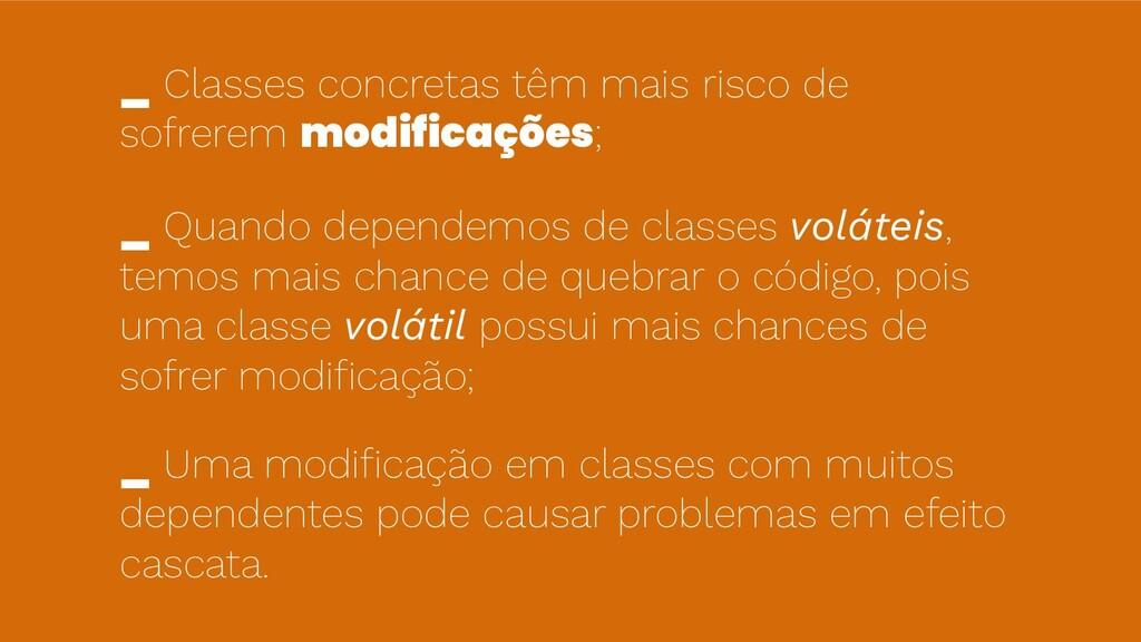 _ Classes concretas têm mais risco de sofrerem ...