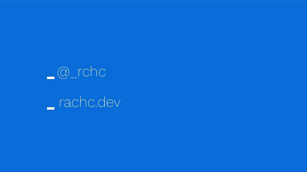 _ @_rchc _ rachc.dev