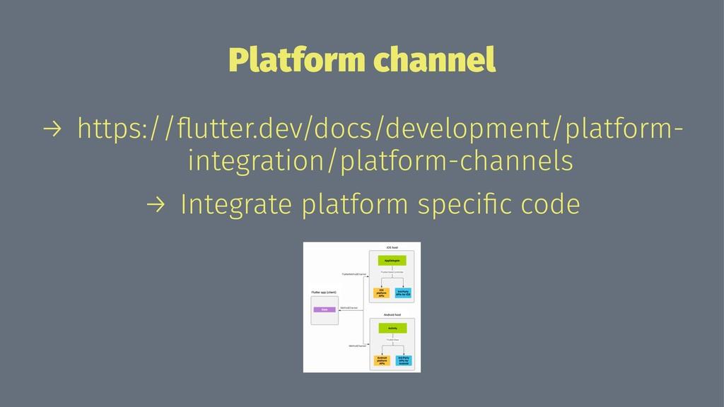 Platform channel → https://flutter.dev/docs/deve...