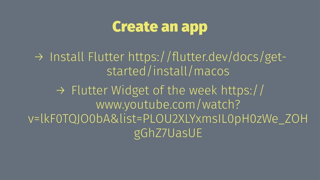 Create an app → Install Flutter https://flutter....