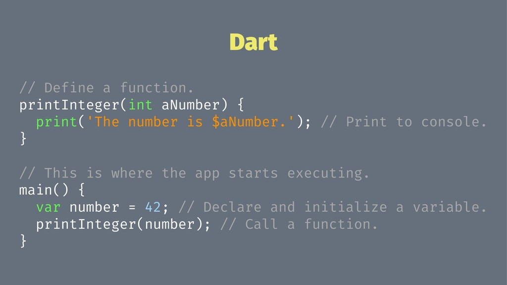 Dart // Define a function. printInteger(int aNu...