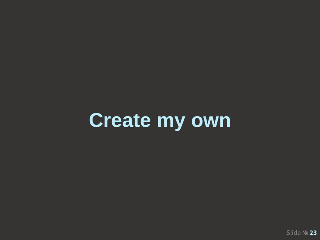 Slide № 23 Create my own