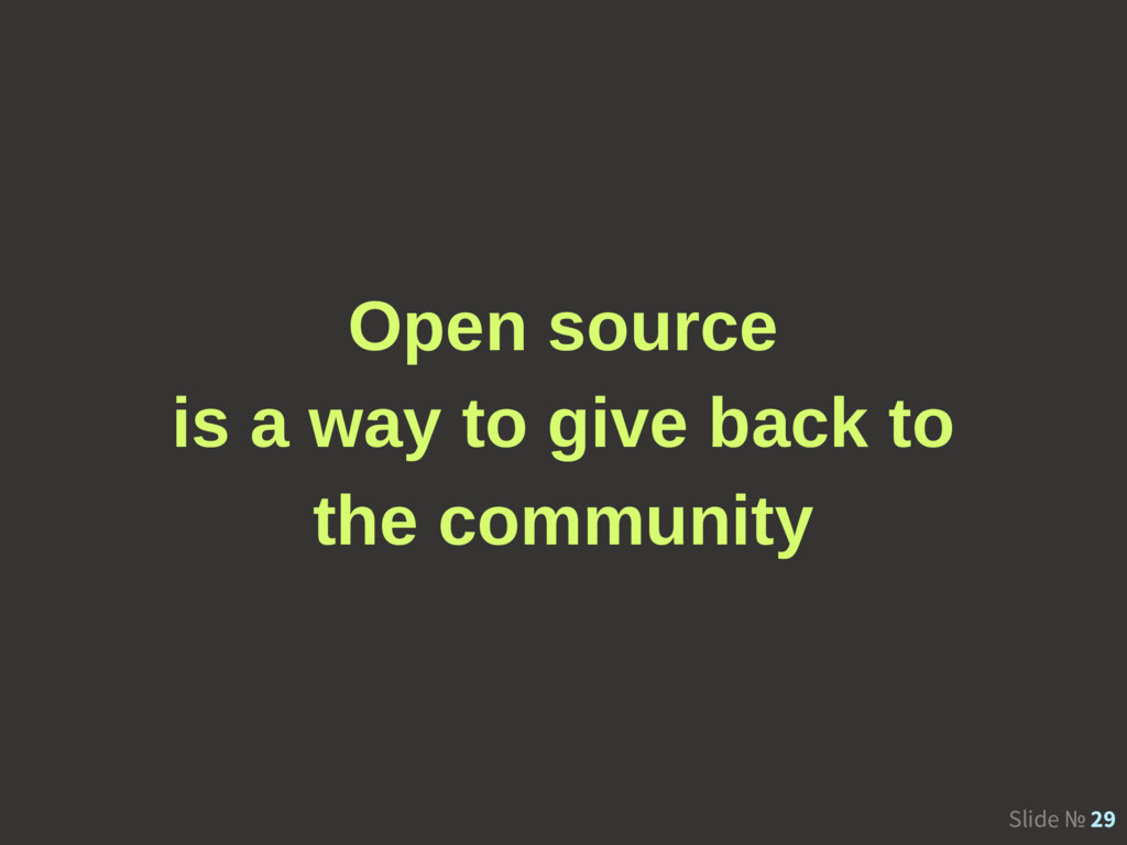 Slide № 29 Open source is a way to give back to...