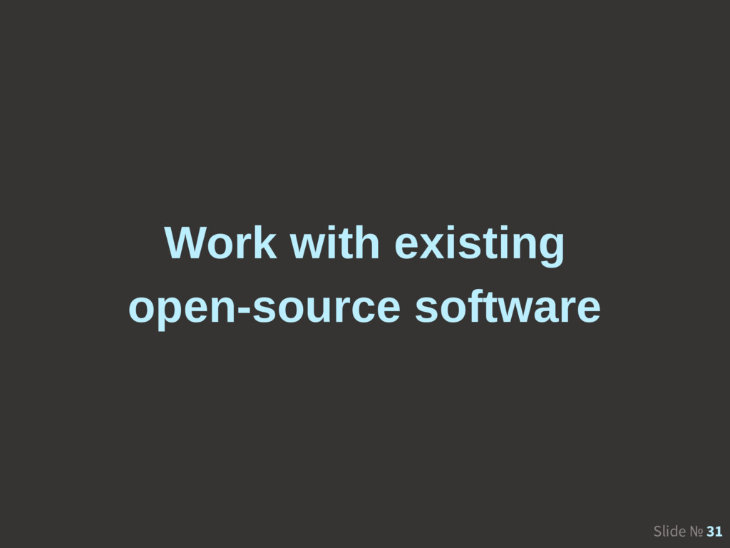 Slide № 31 Work with existing open-source softw...