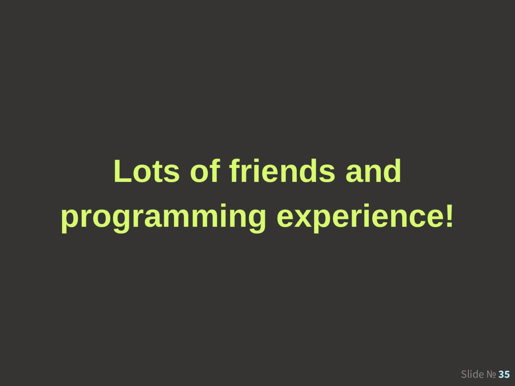 Slide № 35 Lots of friends and programming expe...