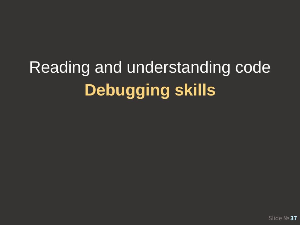 Slide № 37 Reading and understanding code Debug...