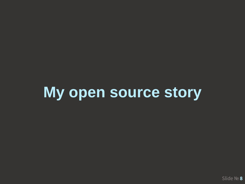 Slide № 8 My open source story