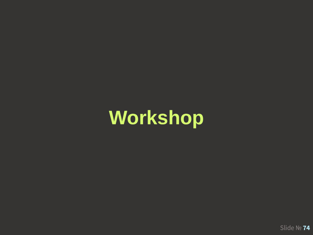 Slide № 74 Workshop