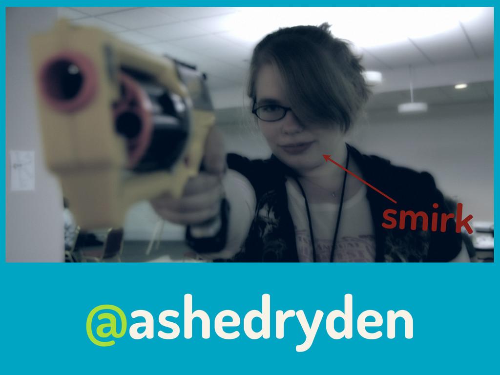 @ashedryden smirk