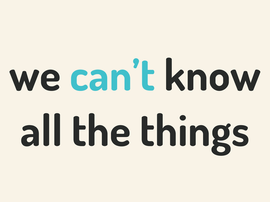 we can't know all the things