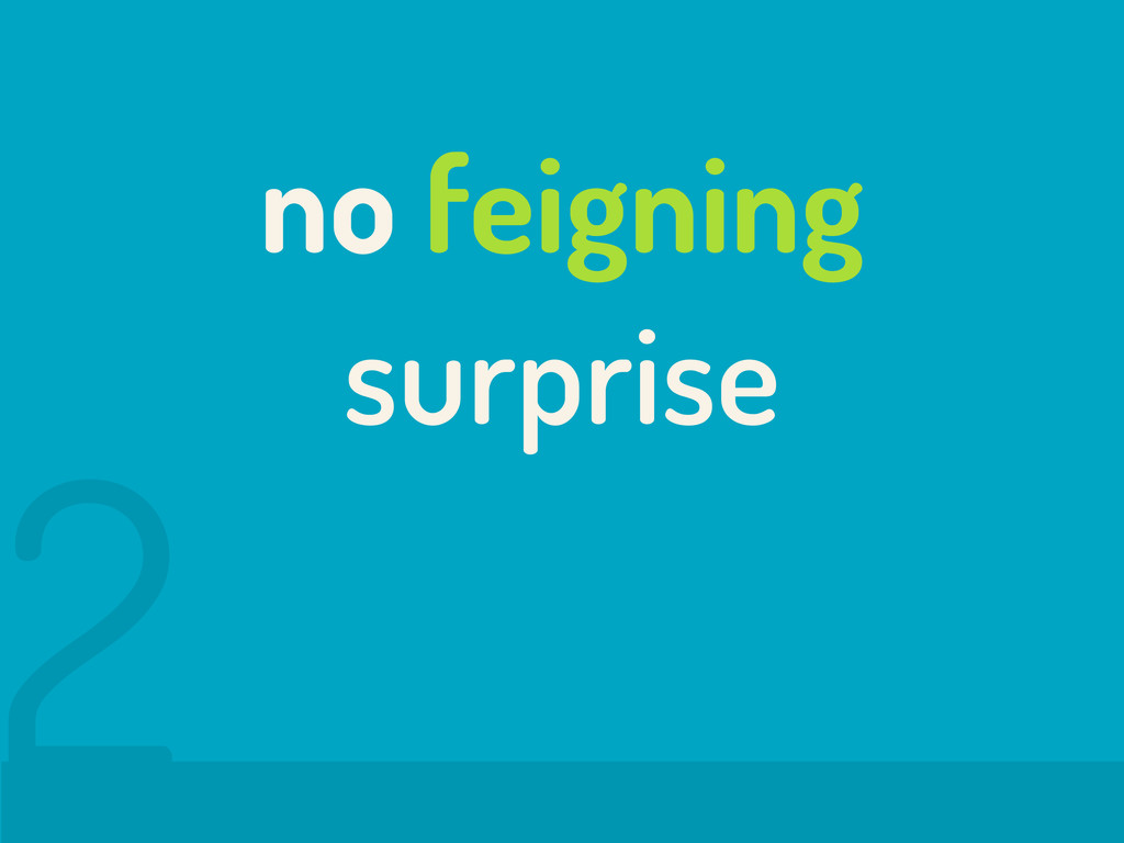 no feigning surprise 2