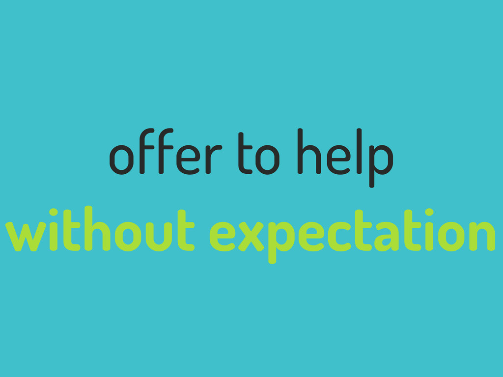 offer to help without expectation
