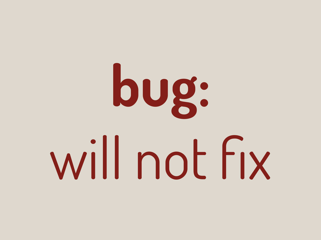 bug: will not fix