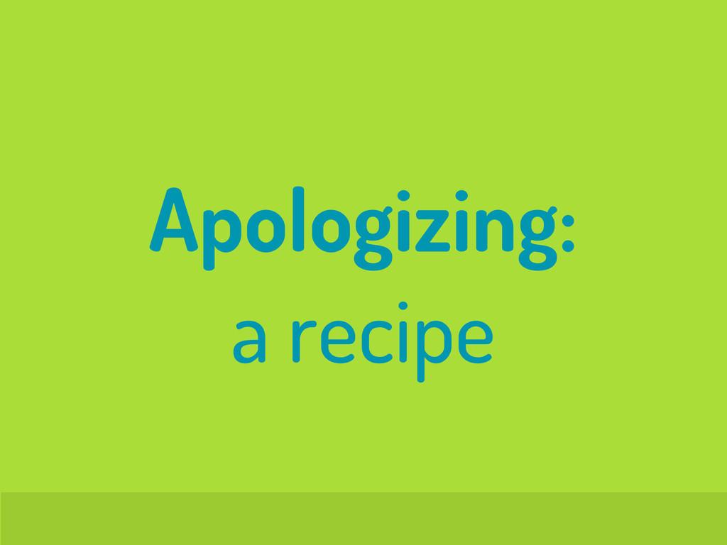 Apologizing: a recipe