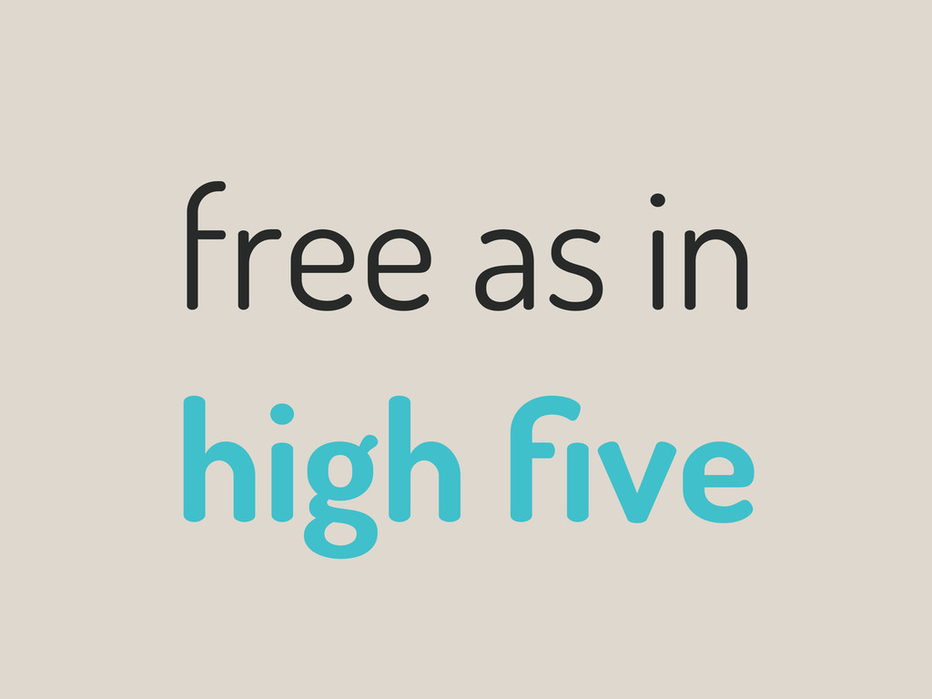 free as in high five