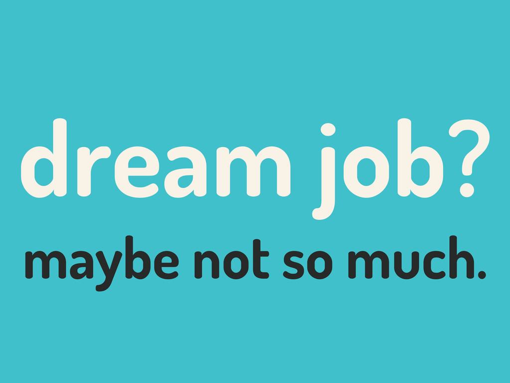 dream job? maybe not so much.