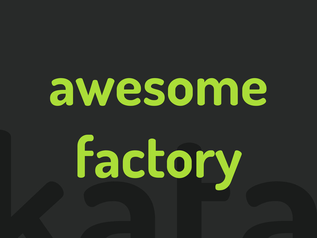 awesome factory