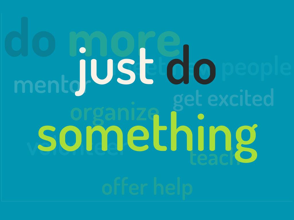 do more mentor volunteer organize offer help me...