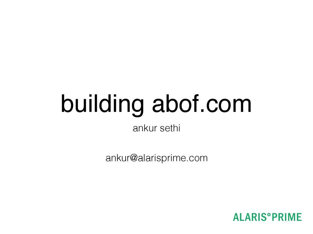 building abof.com ankur sethi ankur@alarisprime...