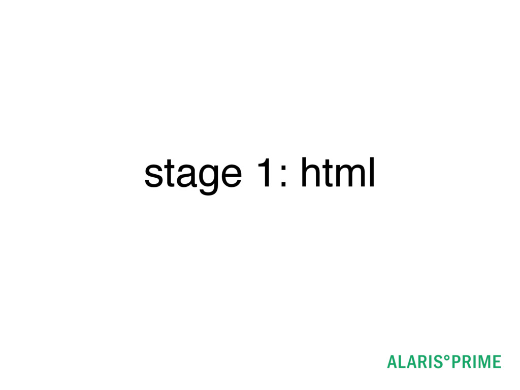 stage 1: html