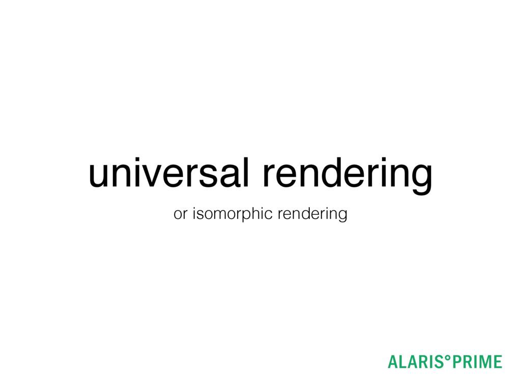 universal rendering or isomorphic rendering
