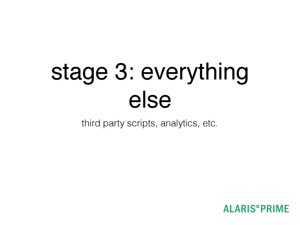 stage 3: everything else third party scripts, a...