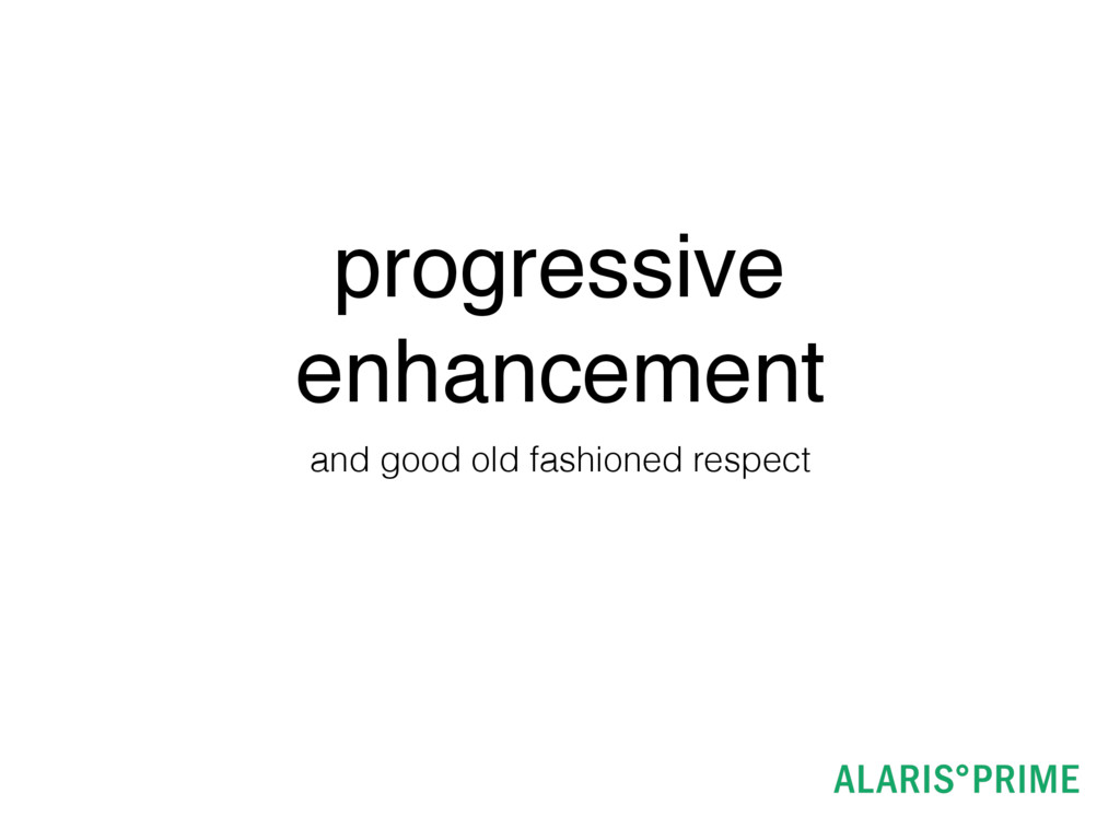 progressive enhancement and good old fashioned ...