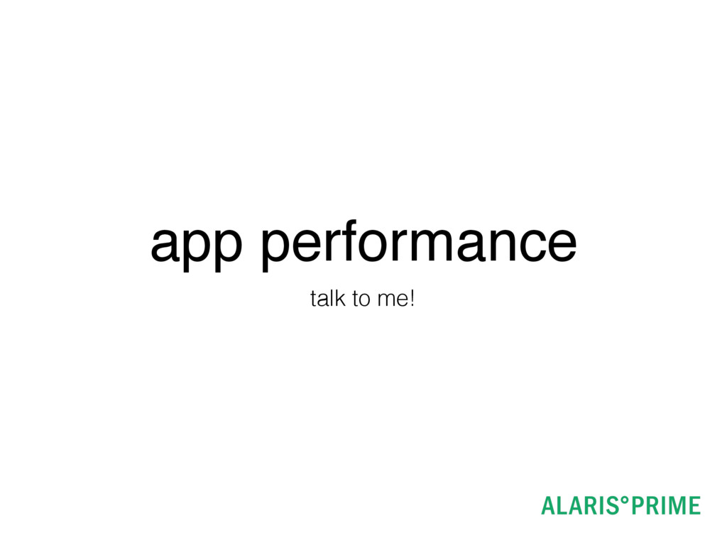 app performance talk to me!