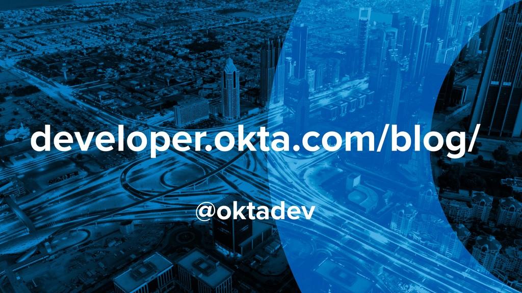 developer.okta.com/blog/ @oktadev