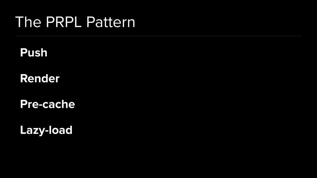 The PRPL Pattern Push Render Pre-cache Lazy-load