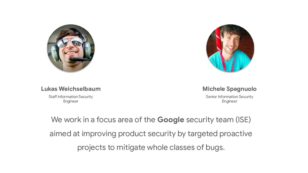 We work in a focus area of the Google security ...