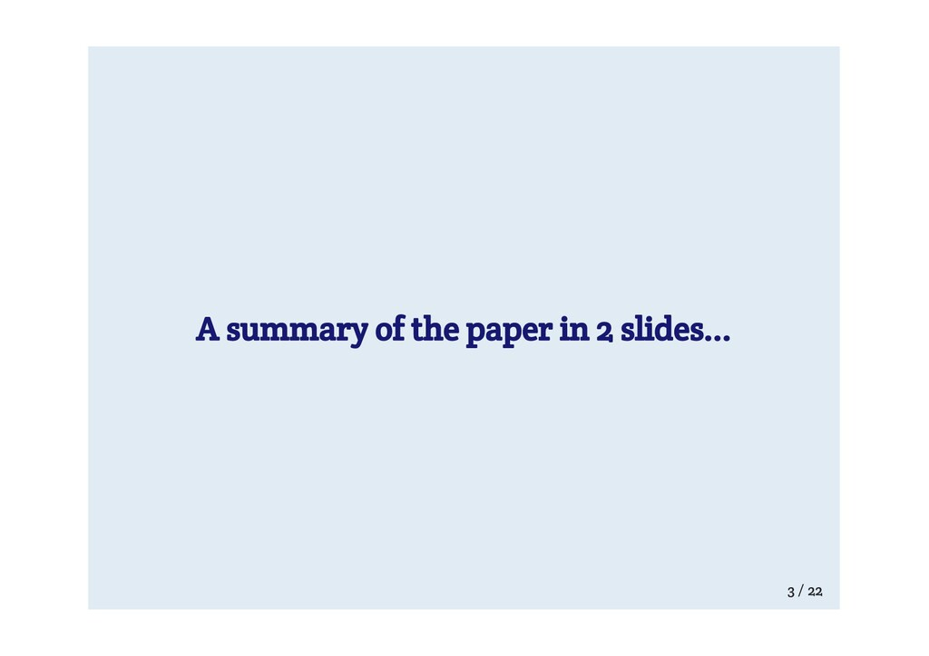 A summary of the paper in 2 slides... 3 / 22
