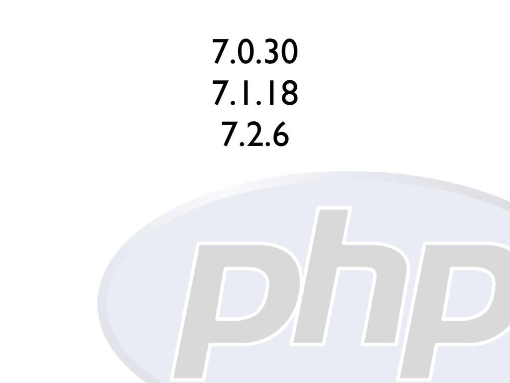 7.0.30 7.1.18 7.2.6
