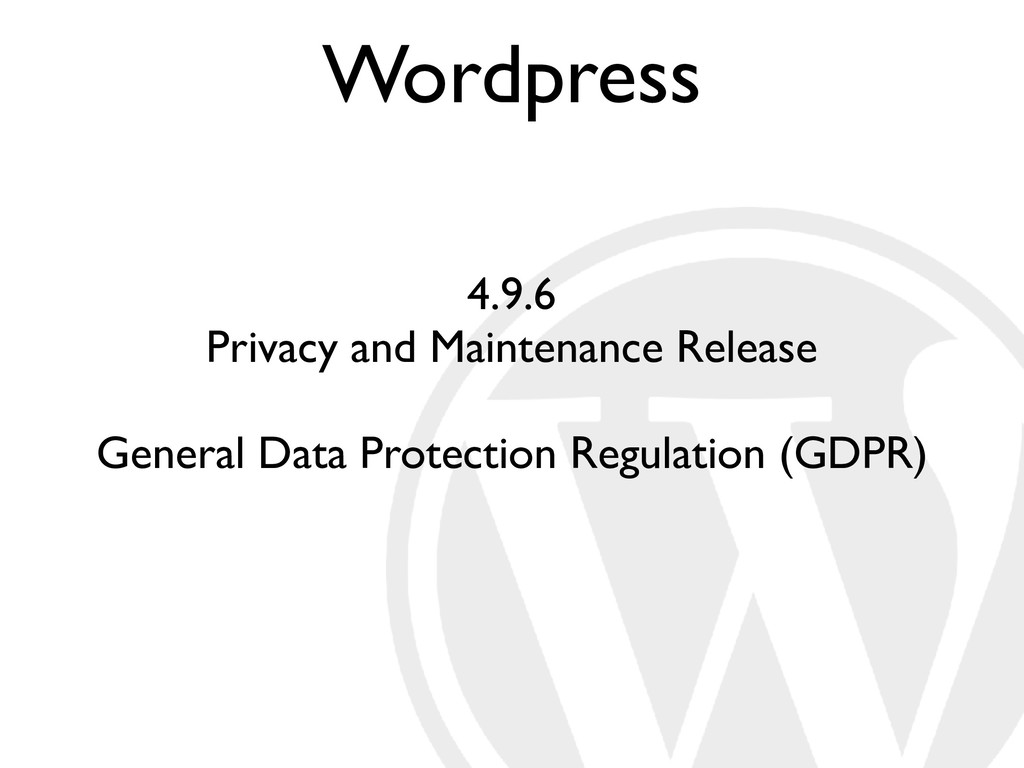 Wordpress 4.9.6 Privacy and Maintenance Release...