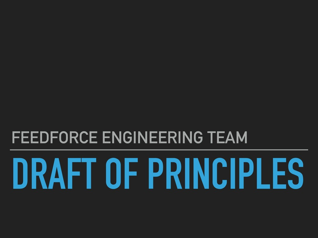 DRAFT OF PRINCIPLES FEEDFORCE ENGINEERING TEAM