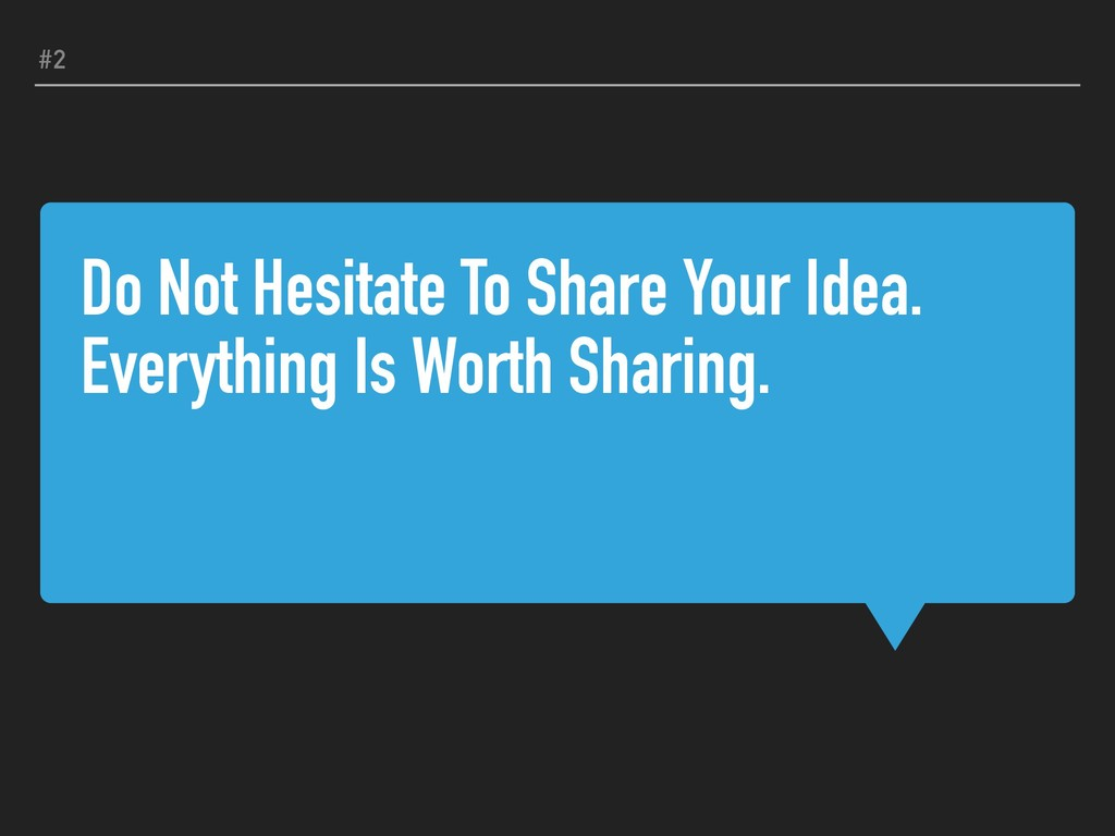 Do Not Hesitate To Share Your Idea. Everything ...
