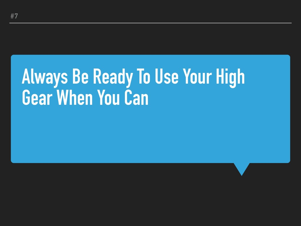 Always Be Ready To Use Your High Gear When You ...