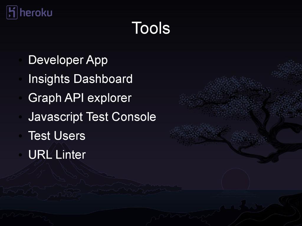 Tools ● Developer App ● Insights Dashboard ● Gr...