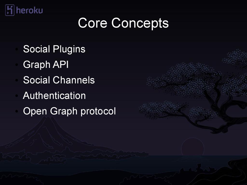 Core Concepts ● Social Plugins ● Graph API ● So...