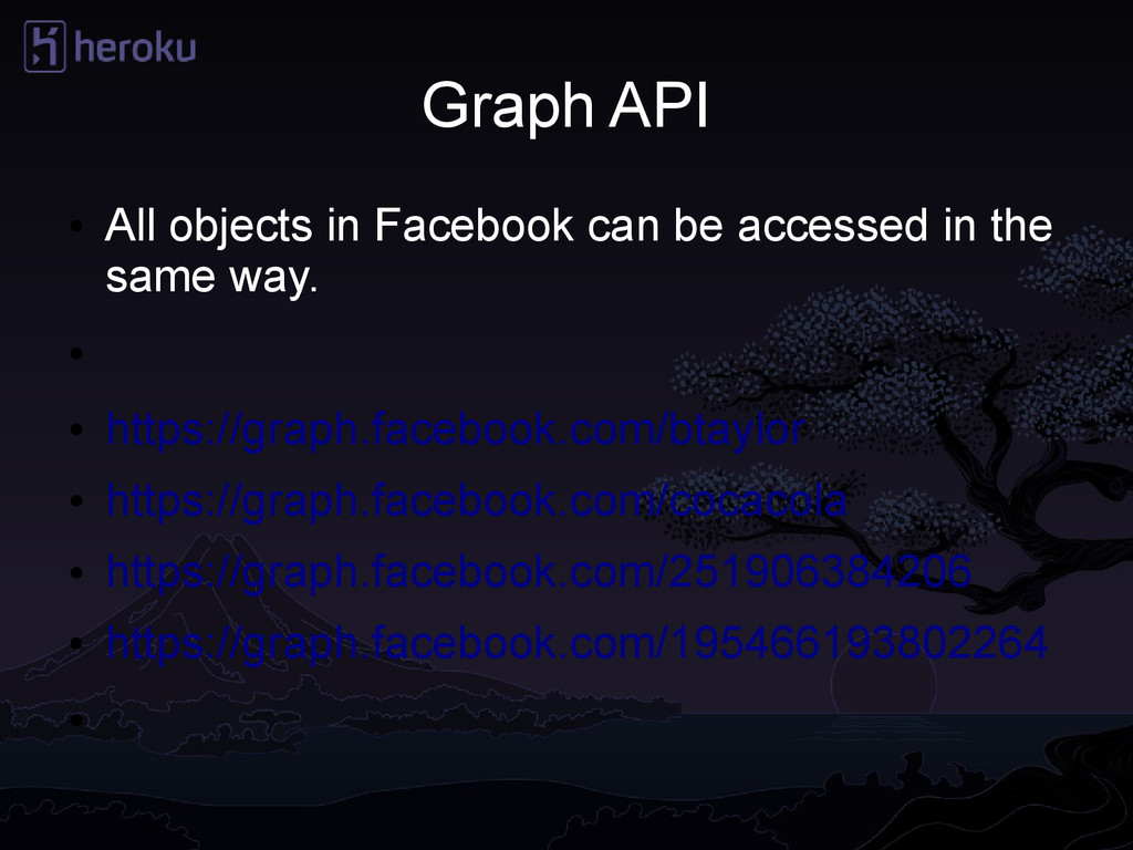 Graph API ● All objects in Facebook can be acce...