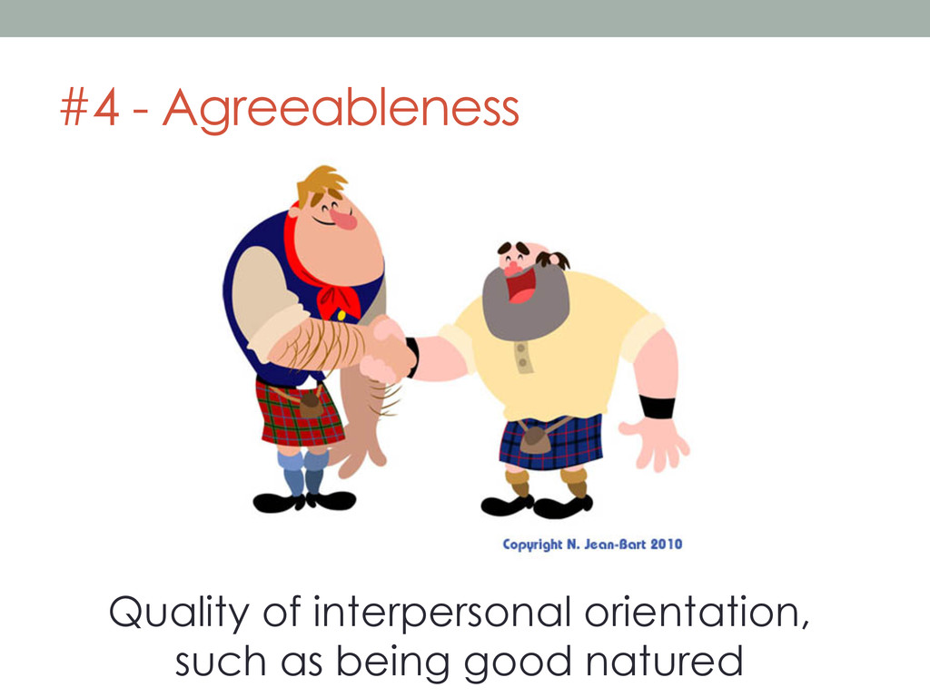 #4 - Agreeableness Quality of interpersonal ori...